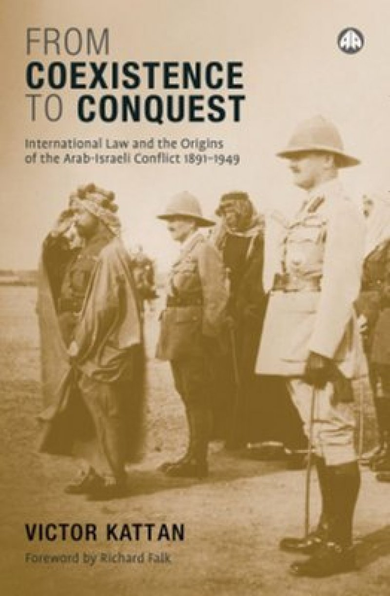 "Victor Kattan, ""From Coexistence to Conquest: International Law and the Origins of the Arab-Israeli Conflict 1891-1949"" Pluto Press 2009"