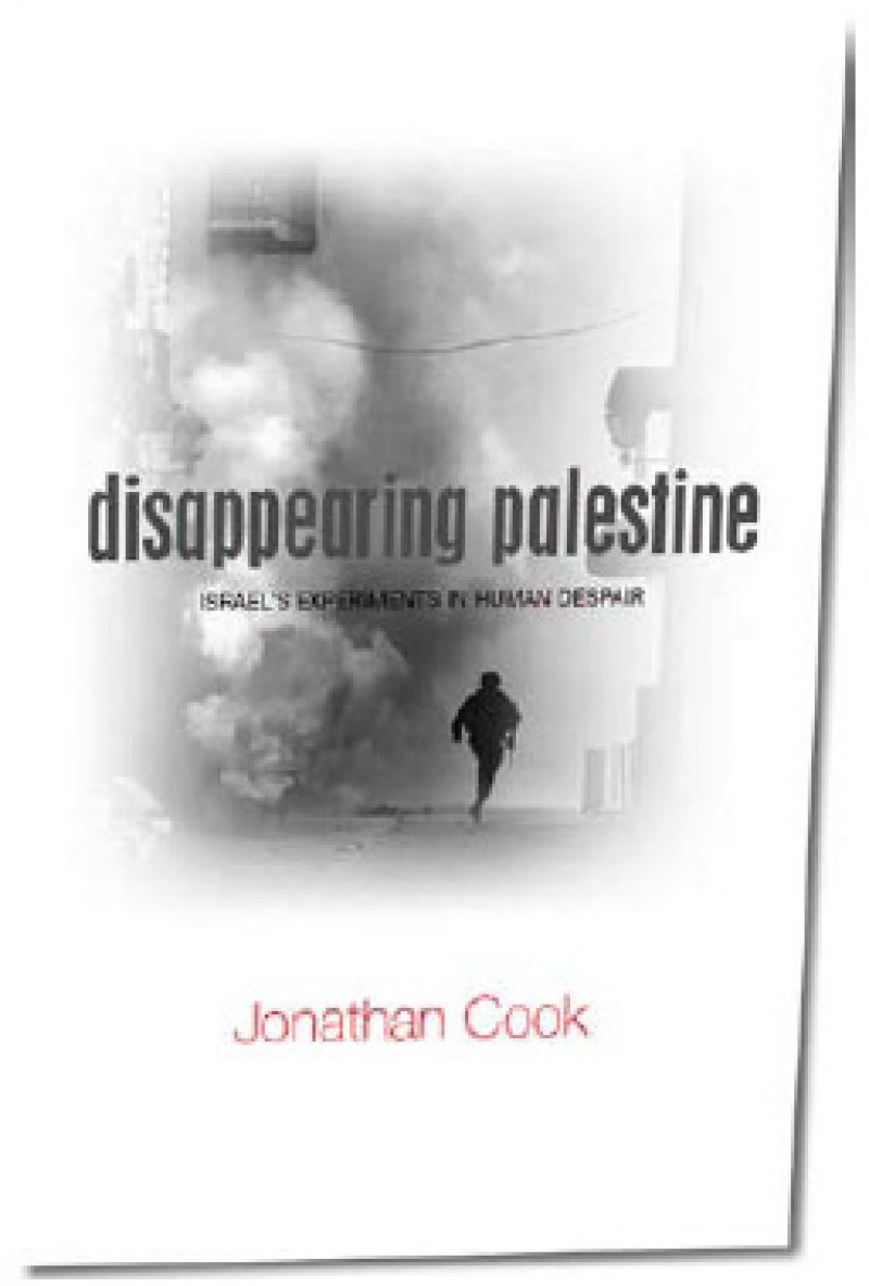 Jonathan Cook's Disappearing Palestine: Israel's Experiments in Human Despair